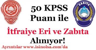 50 KPSS İle İtfaiye Eri ve Zabıta Memuru Alımı!