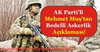 AK Parti'li Mehmet Muş'tan Bedelli Askerlik Açıklaması!