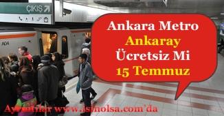 Ankara ili Metro ve Ankaray Seferleri 15 Temmuz Ücretsiz Mi? Bedava mı?