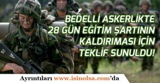 Bedelli Askerlikte 28 Gün Eğitim Şartının Kaldırılması İçin Kanun Teklifi Verildi!