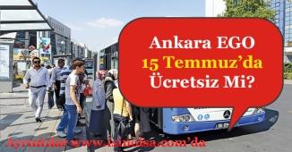 EGO Otobüsleri 15 Temmuz'da Bedava Olacak Mı? Ücretsiz Mi?