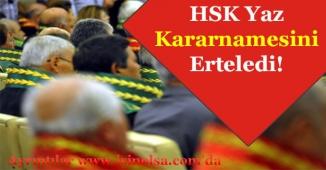 HSK, Yaz Kararnamesini Erteledi!