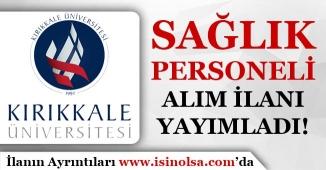 Kırıkkale Üniversitesi Sağlık Personeli Alımı İlanı Yayımlandı!