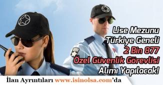 Lise Mezunu Türkiye Geneli 2 Bin 877 Özel Güvenlik Görevlisi Alımı Yapılacak!