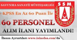 Savunma Sanayii Müsteşarlığı ( SSM ) 60 Personel Alım İlanı Yayımlandı! KPSS En Az 60 Puan