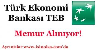 Türk Ekonomi Bankası Memur Alımı Yapıyor!