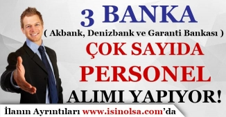 3 Banka ( Akbank, Denizbank ve Garanti Bankası ) Çok Sayıda Personel Alımı Yapıyor!