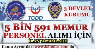 3 Devlet Kurumu ( EGM, KYK ve TCDD ) 5 Bin 591 Memur Personel Alımı İçin İlan Yayımladı!