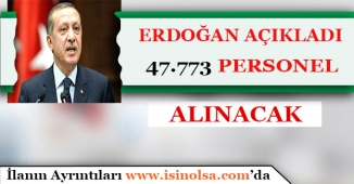 Başkan Erdoğan Duyurdu 47 Bin Personel Alınacak