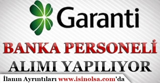 Garanti Bankası Farklı Pozisyonlar İçin Banka Personeli Alıyor