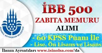 İBB 60 KPSS Puanı İle 500 Zabıta Memuru Alımı! Lise, Ön Lisans ve Lisans