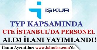 İŞKUR TYP Kapsamında CTE İstanbul'da Personel Alımı İçin İlan Yayımladı!