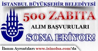 İstanbul Büyükşehir Belediyesi ( İBB ) 500 Zabıta Alımı Başvuruları Sona Eriyor!