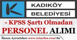 İstanbul Kadıköy Belediyesi KPSS Şartı Olmadan Personel Alımı Yapıyor!