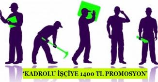 Kadroya Geçen Taşerona 1400 TL Promosyon Verilecek