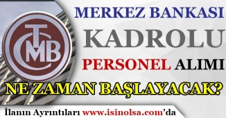 Merkez Bankası Kadrolu Personel Alımı Başvurular Ne Zaman Başlayacak?