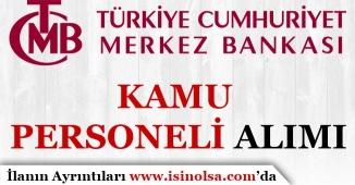 Merkez Bankası KPSS Puanını Dikkate Alarak Açık Pozisyonlara Kamu Personeli Alıyor
