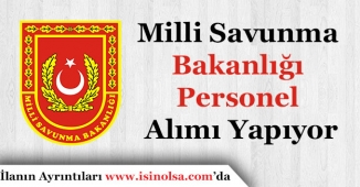 Milli Savunma Bakanlığı Personel Alımı Yapıyor