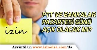 PTT ve Bankalar Pazartesi Günü Açık mı? (20 Ağustos)