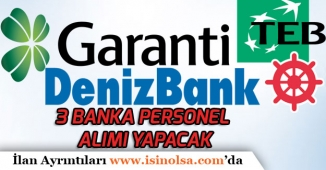 TEB, Denizbank ve Garanti Bankası Çok sayıda Banka Personeli Alımı Yapacak!