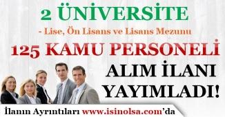 2 Üniversite için 125 Kamu Personeli Alım İlanı Yayımlandı! Lise, Ön Lisans ve Lisans