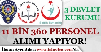 3 Devlet Kurumu ( Sağlık Bakanlığı, MEB ve EGM ) 11 Bin 360 Personel Alımı Yapıyor!