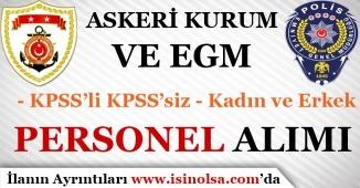 Askeri Kurum ve EGM KPSS Şartlı İle ve KPSS Şartsız Kadın Erkek Personel Alımı Yapıyor