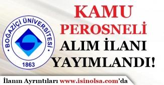 Boğaziçi Üniversitesi Kamu Personeli Alım İlanı Yayımlandı!