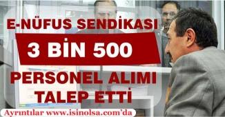 E-Nüfus Sendikası 3 Bin 500 Personel Alımı Talep Etti