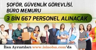 Güvenlik Görevlisi, Büro Memuru ve Şoför Kadrolarında 3 Bin 667 Personel Alınacak!