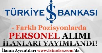 İş Bankası Farklı Pozisyonlarda Personel Alım İlanları Yayımladı!