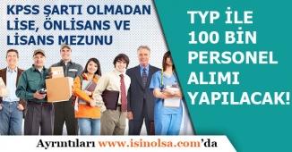 Kamu Kurumlarında KPSS'siz TYP ile 100 Bin Personel Alımı Yapılacak!