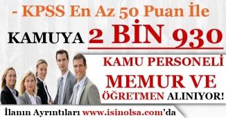 KPSS En Az 50 Puan İle Kamuya 2 Bin 930 Kamu Personeli , Memur ve Öğretmen Alınıyor