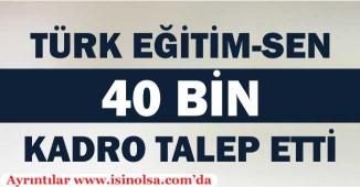Türk Eğitim-Sen 40 Bin Kadro Talep Etti