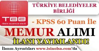 Türkiye Belediyeler Birliği ( TBB ) KPSS 60 Puan İle Memur Alımı İlanı Yayımladı!