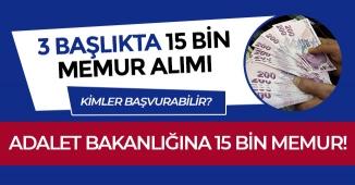 3 Başlıkta Adalet Bakanlığı 15 Bin Memur Personel Alımı! Zabıt Katibi, Şoför, İnfaz Koruma Memuru (İKM), Mübaşir