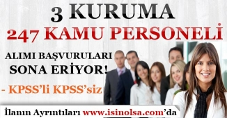 3 Kuruma KPSS'li KPSS'siz 247 Kamu Personeli Alımı Yapılıyor! Son Başvurular 24 Ekim 2018