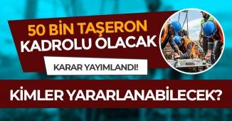 50 Bin Taşerona Kadro Yolu Gözüktü! Resmi Gazete' de Yayımlandı