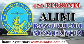 DHMİ ( Devlet Hava Meydanları ) 120 Personel Alımı Başvuruları Sona Eriyor!
