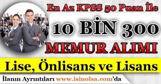 En Az KPSS 50 Puan İle 10 Bin 300 Memur Personel Alım İlanı Yayımlandı