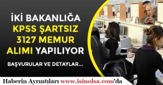 İki Bakanlığa KPSS Şartsız 3127 Memur Personel Alımı Yapılıyor!