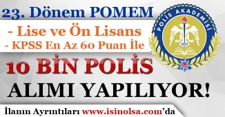 KPSS En Az 60 Puan İle Ön Lisans ve Lisans Mezunu Polis Alımı! 23. Dönem POMEM