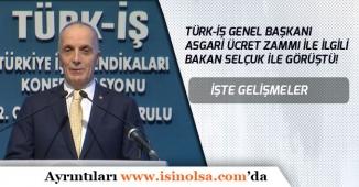 Türk-İş Genel Başkanı Asgari Ücret Zammı ile İlgili Bakan Selçuk ile Görüştü!