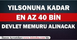 Yılsonuna Kadar En Az 40 Bin Devlet Memuru Alımı Bekleniyor!