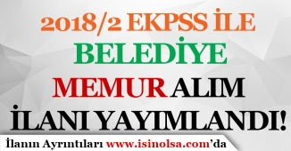 2018/2 EKPSS İle Belediye'ye Engelli Memur Alım İlanı Yayımlandı!