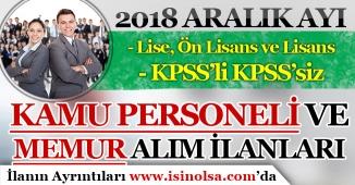 2018 Aralık Ayı Kamuya Kamu Personeli ve Memur Alım İlanları! KPSS'li KPSS'siz