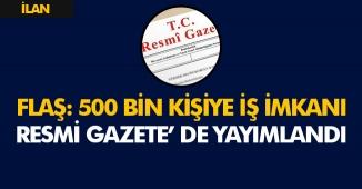 500 Bin Kişiye İş İmkanı Resmi Gazete' de Yayımlandı!