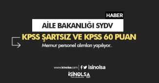 Aile Bakanlığı SYDV KPSS Şartsız ve 60 KPSS Puanla Personel Alımı Yapılıyor