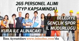 Belediyelere ve İl Spor Müdürlüğüne 265 TYP Personel Alımı Yapılacak! İlan No Başvuru Tarihleri