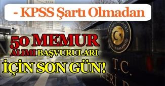 Dışişleri Bakanlığı KPSS Şartı Olmadan 50 Memur Alımında Son Gün!